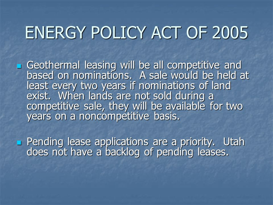 ENERGY POLICY ACT OF 2005 Geothermal leasing will be all competitive and based on nominations.
