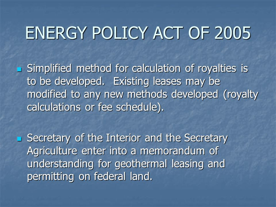 ENERGY POLICY ACT OF 2005 Simplified method for calculation of royalties is to be developed.