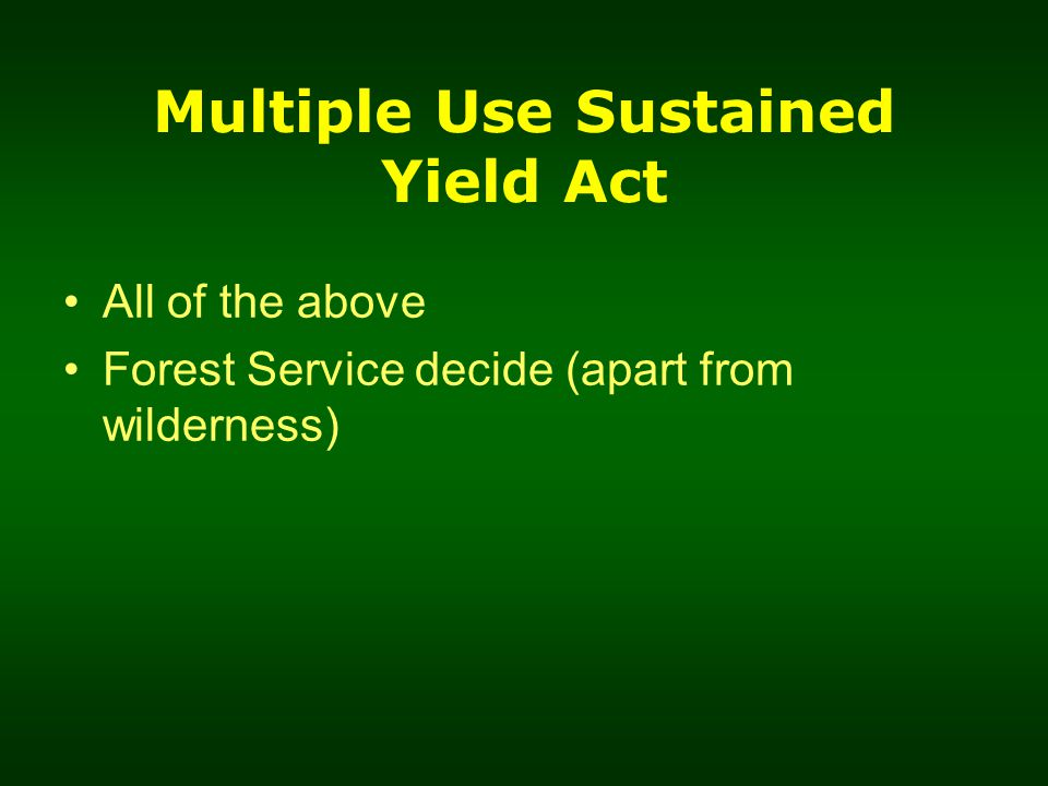 Multiple Use Sustained Yield Act All of the above Forest Service decide (apart from wilderness)