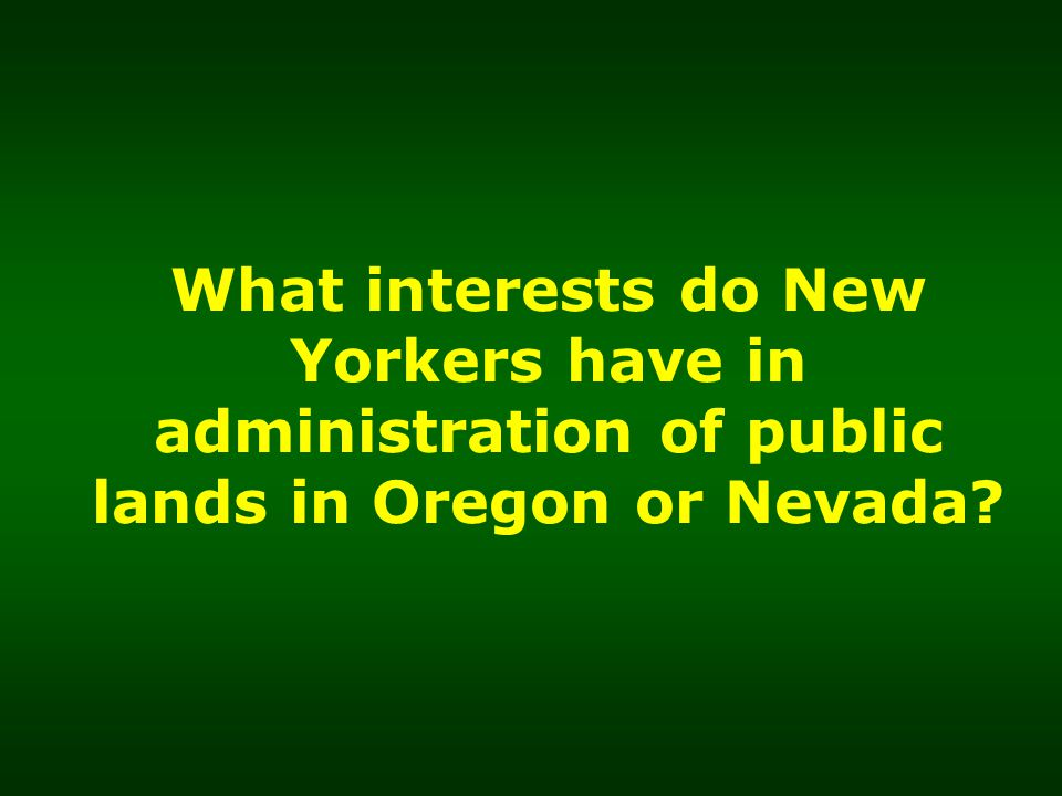 What interests do New Yorkers have in administration of public lands in Oregon or Nevada?