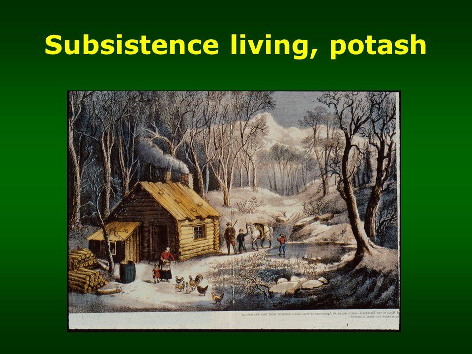 Subsistence living, potash