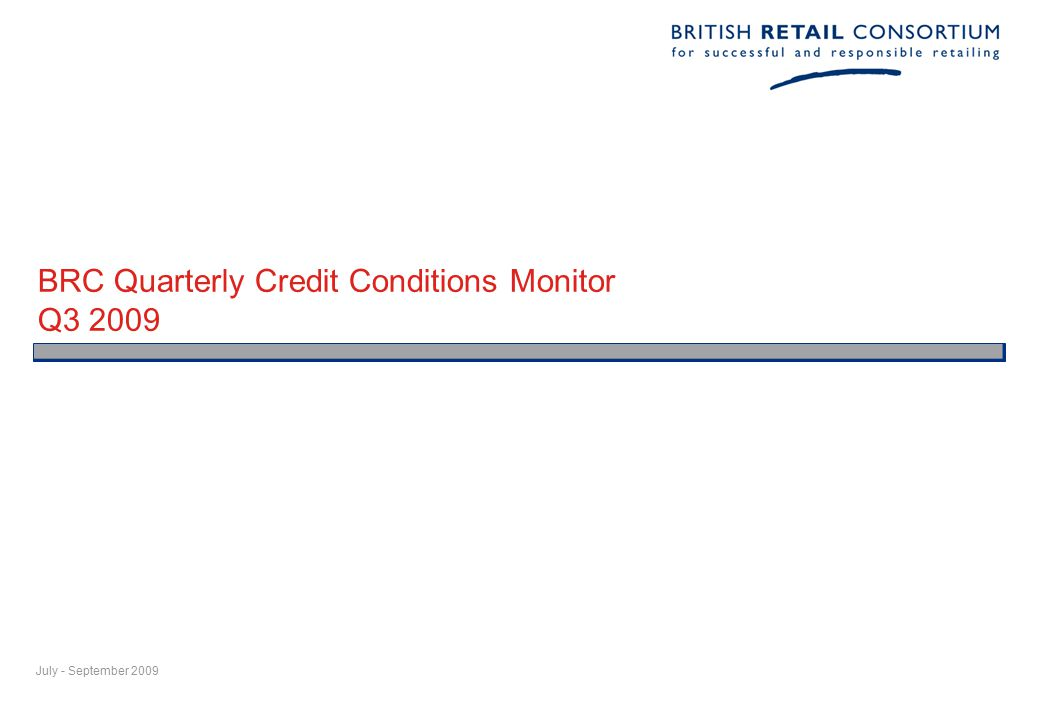 BRC Quarterly Credit Conditions Monitor Q3 2009 July - September 2009