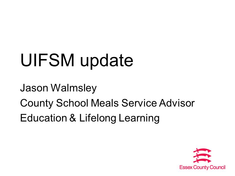 UIFSM update Jason Walmsley County School Meals Service Advisor Education & Lifelong Learning