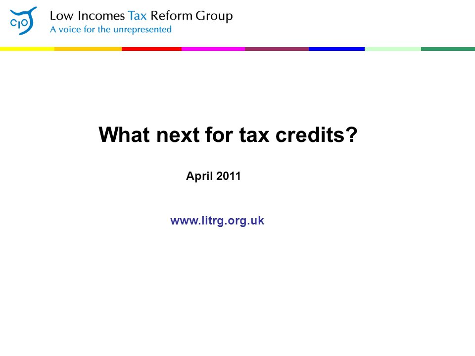 What next for tax credits? April 2011 www.litrg.org.uk