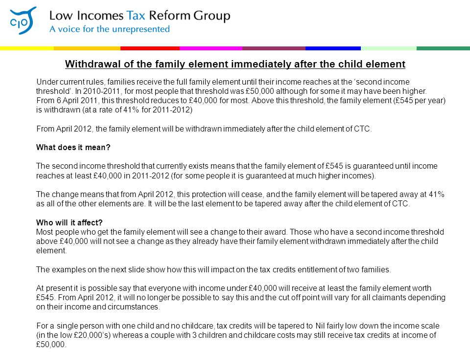 Withdrawal of the family element immediately after the child element Under current rules, families receive the full family element until their income