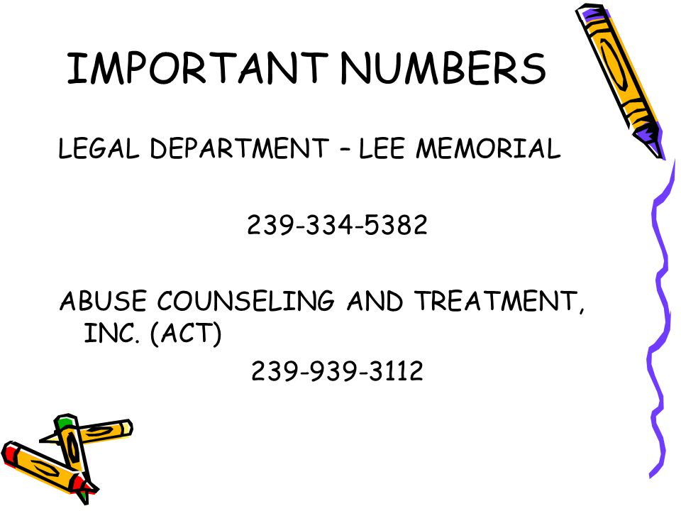 IMPORTANT NUMBERS LEGAL DEPARTMENT – LEE MEMORIAL 239-334-5382 ABUSE COUNSELING AND TREATMENT, INC.