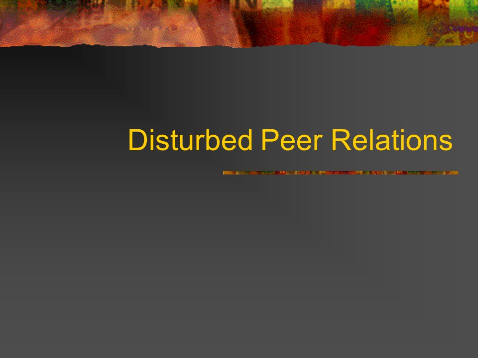Disturbed Peer Relations