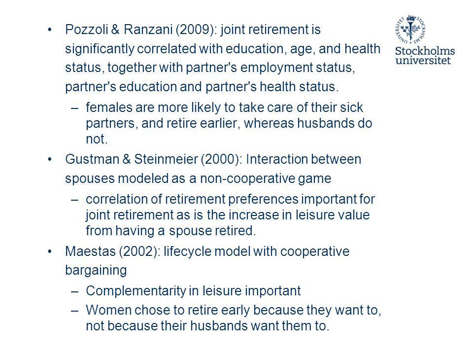 Pozzoli & Ranzani (2009): joint retirement is significantly correlated with education, age, and health status, together with partner s employment status, partner s education and partner s health status.