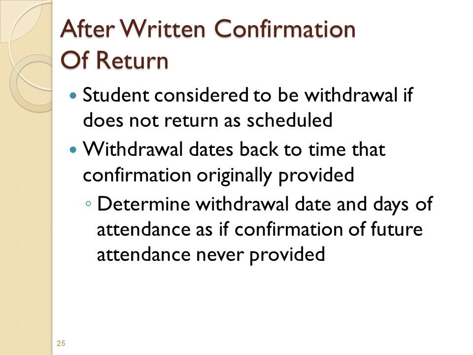 After Written Confirmation Of Return Student considered to be withdrawal if does not return as scheduled Withdrawal dates back to time that confirmati