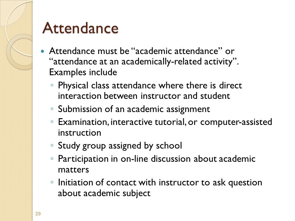 """Attendance Attendance must be """"academic attendance"""" or """"attendance at an academically-related activity"""". Examples include ◦ Physical class attendance"""