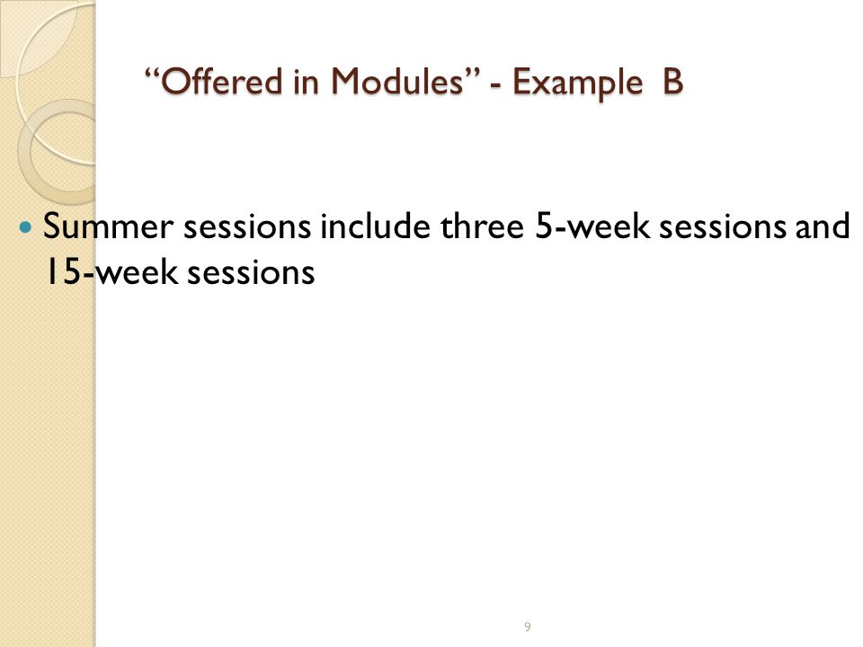 Offered in Modules - ExampleB Summer sessions include three 5-week sessions and 15-week sessions 9