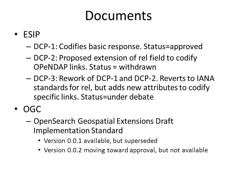Key Similarities between OGC and ESIP Discovery Approaches Basis in OpenSearch Emphasis on Atom response format Incorporation of geospatial query element Incorporation of geospatial response element Incorporation of temporal query element Recursive search supported – But not called out as such in OGC spec