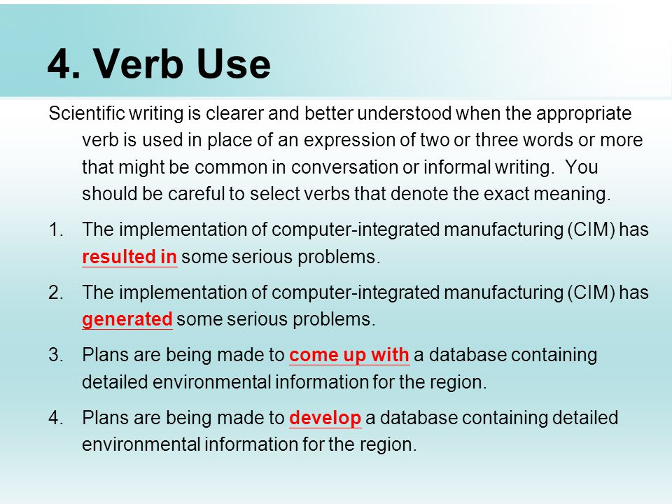 4. Verb Use Scientific writing is clearer and better understood when the appropriate verb is used in place of an expression of two or three words or m
