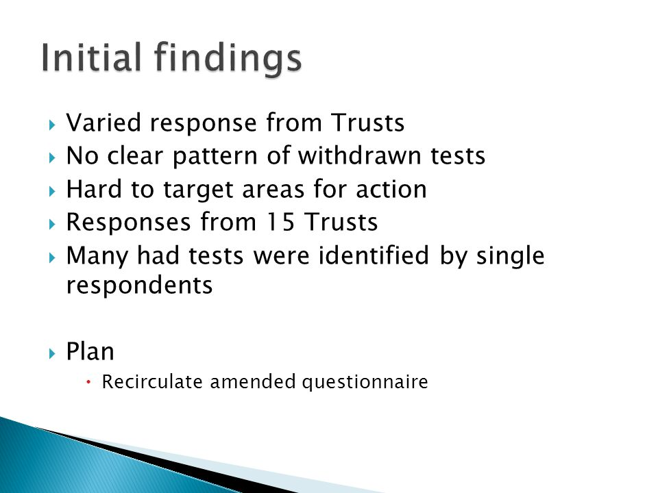  Varied response from Trusts  No clear pattern of withdrawn tests  Hard to target areas for action  Responses from 15 Trusts  Many had tests were