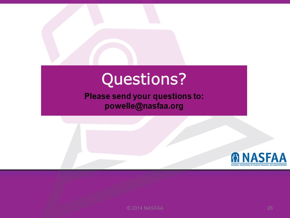 © 2014 NASFAA 26 Please send your questions to: