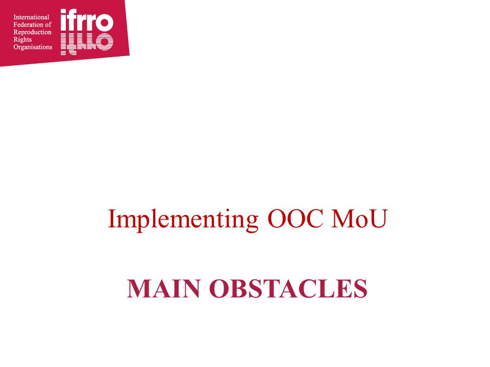 MAIN OBSTACLES Implementing OOC MoU