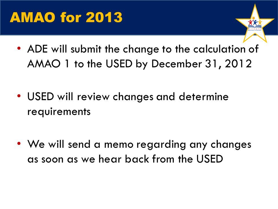 AMAO for 2013 ADE will submit the change to the calculation of AMAO 1 to the USED by December 31, 2012 USED will review changes and determine requirem