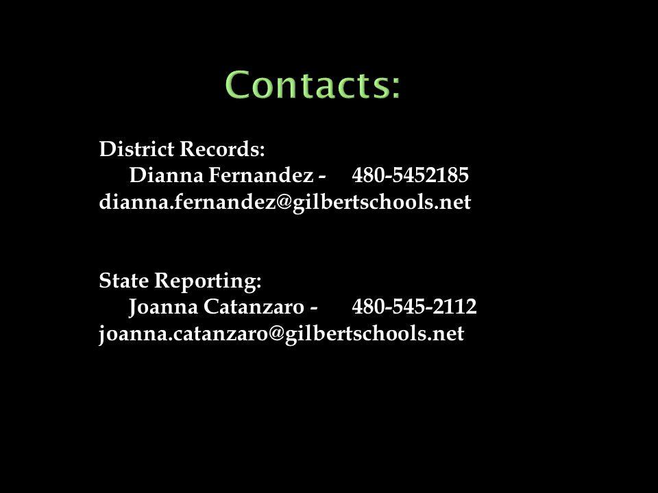 District Records: Dianna Fernandez -480-5452185 dianna.fernandez@gilbertschools.net State Reporting: Joanna Catanzaro -480-545-2112 joanna.catanzaro@g