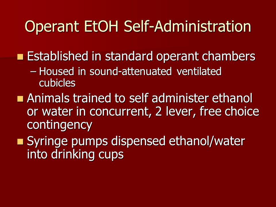 Operant EtOH Self-Administration Established in standard operant chambers Established in standard operant chambers –Housed in sound-attenuated ventila