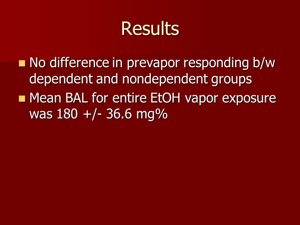 Results No difference in prevapor responding b/w dependent and nondependent groups No difference in prevapor responding b/w dependent and nondependent