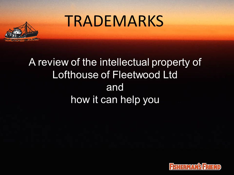 TRADEMARKS A review of the intellectual property of Lofthouse of Fleetwood Ltd and how it can help you