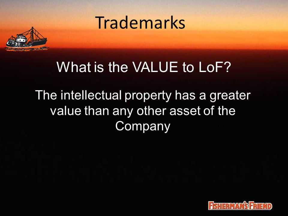 Trademarks What is the VALUE to LoF? The intellectual property has a greater value than any other asset of the Company