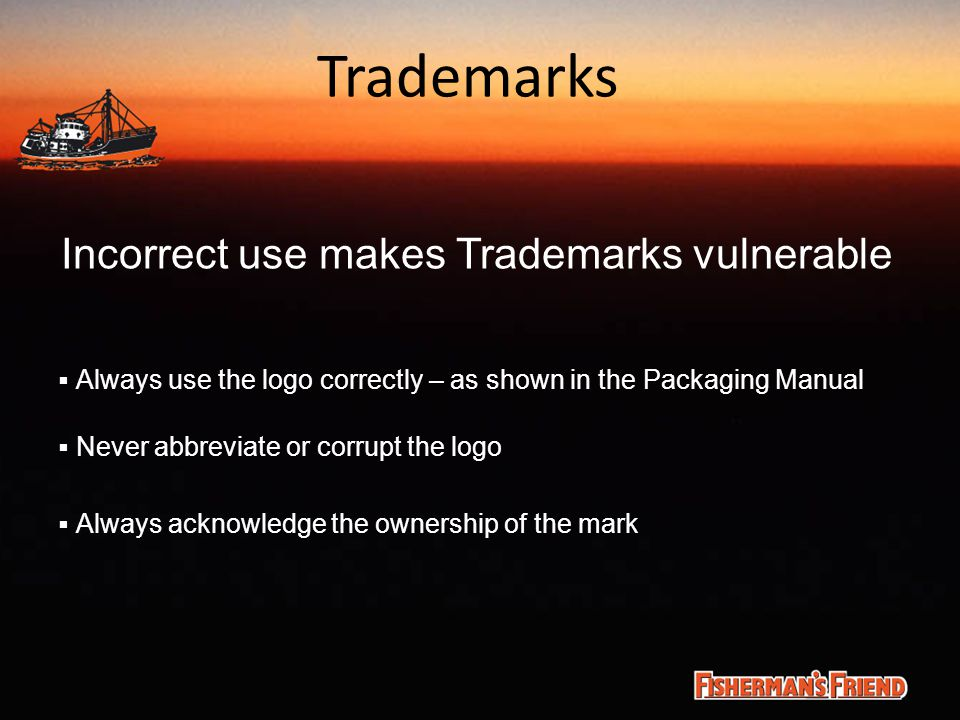 Trademarks Incorrect use makes Trademarks vulnerable  Always use the logo correctly – as shown in the Packaging Manual  Never abbreviate or corrupt