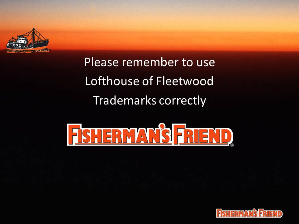 Please remember to use Lofthouse of Fleetwood Trademarks correctly