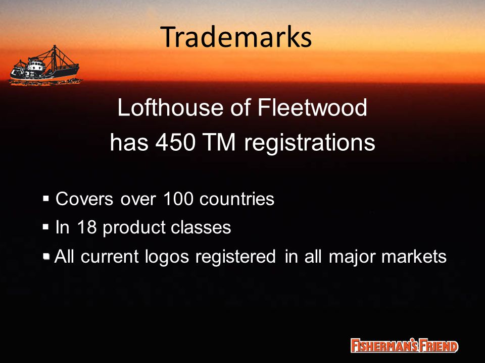 Trademarks Lofthouse of Fleetwood has 450 TM registrations  In 18 product classes   All current logos registered in all major markets  Covers over