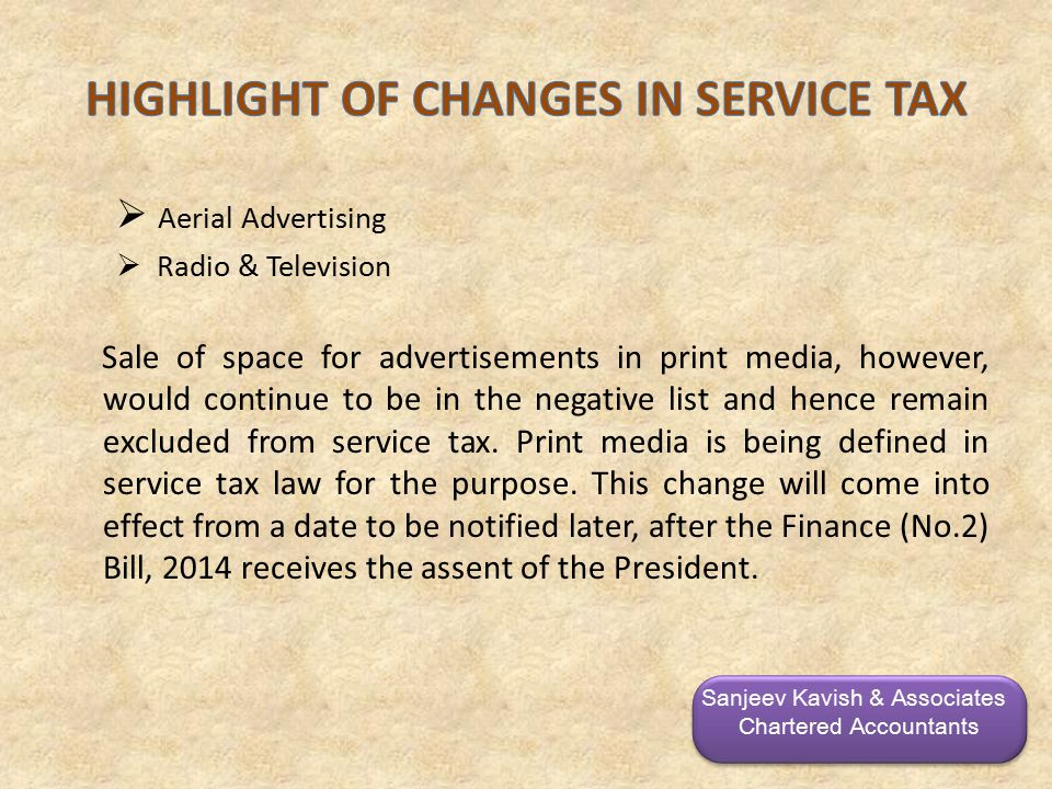 Aerial Advertising  Radio & Television Sale of space for advertisements in print media, however, would continue to be in the negative list and hence remain excluded from service tax.