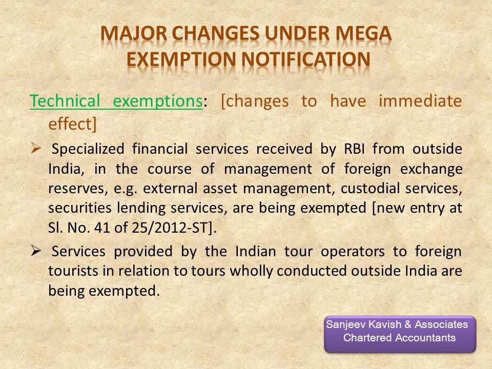 Technical exemptions: [changes to have immediate effect]  Specialized financial services received by RBI from outside India, in the course of management of foreign exchange reserves, e.g.