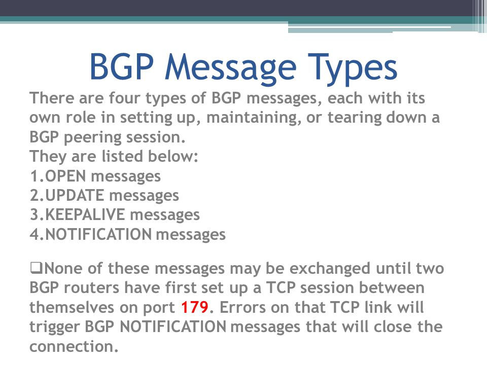 BGP Message Types There are four types of BGP messages, each with its own role in setting up, maintaining, or tearing down a BGP peering session.