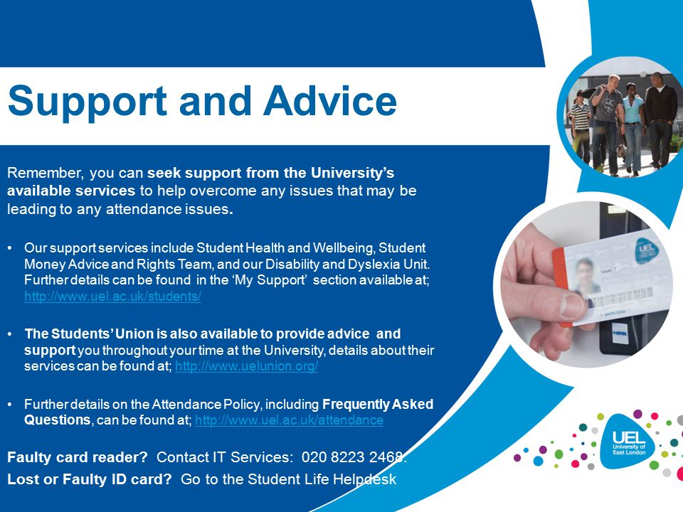 Remember, you can seek support from the University's available services to help overcome any issues that may be leading to any attendance issues. Our