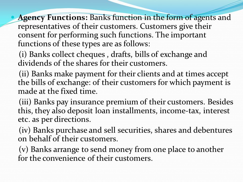 Agency Functions: Banks function in the form of agents and representatives of their customers. Customers give their consent for performing such functi