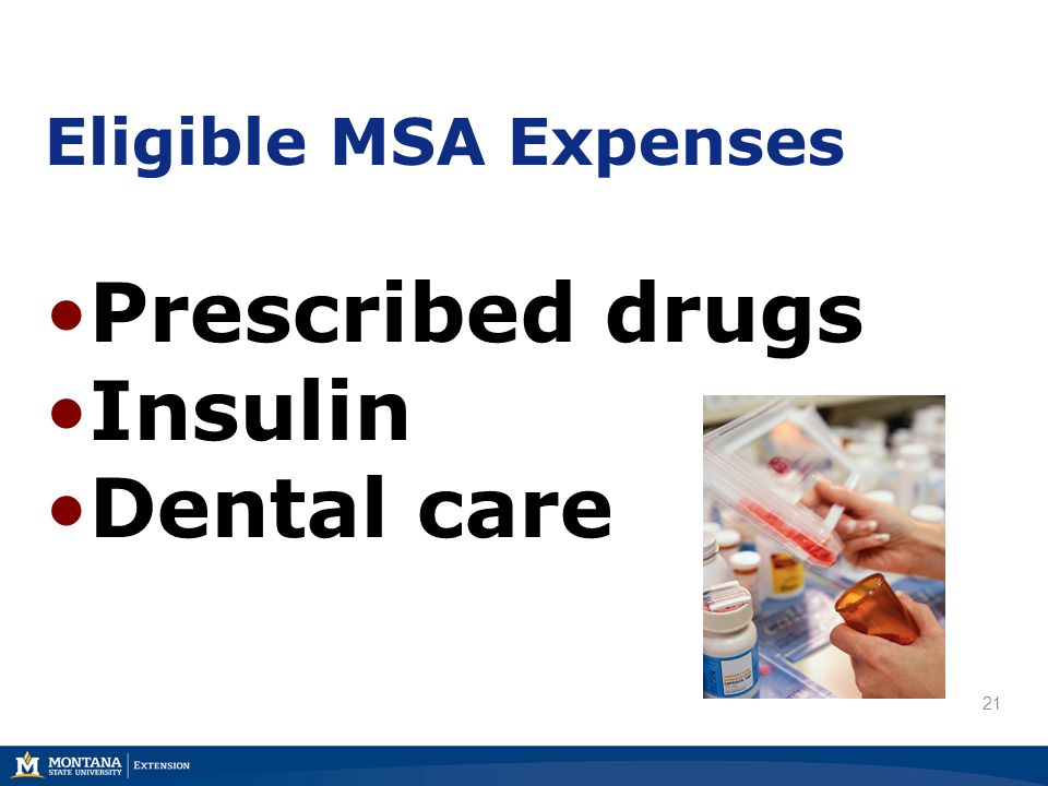 Eligible MSA Expenses Prescribed drugs Insulin Dental care 21