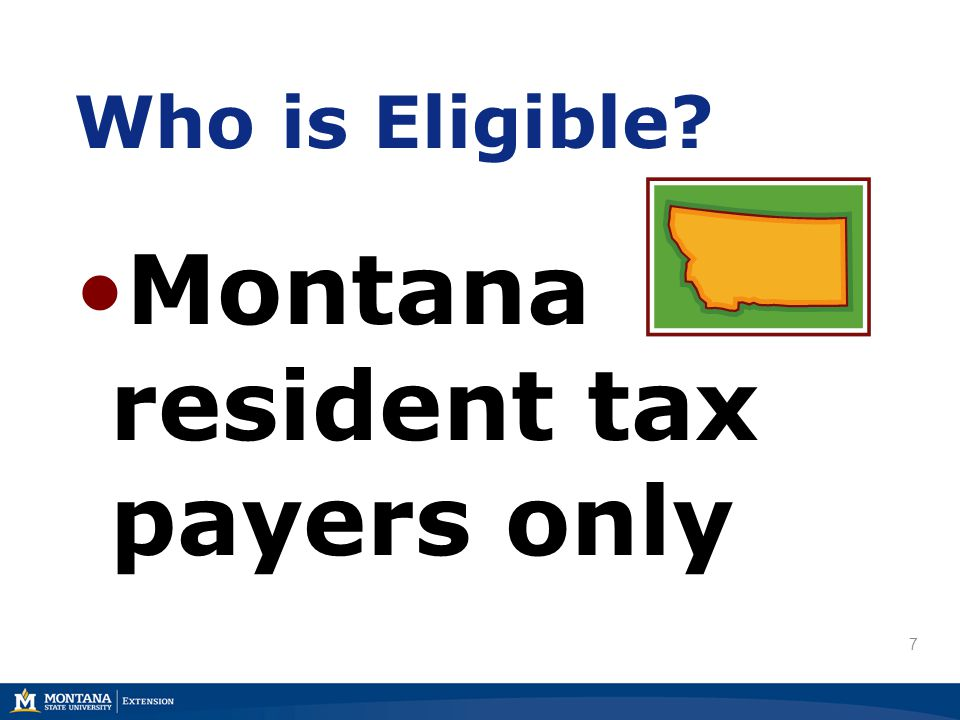 Who is Eligible? Montana resident tax payers only 7