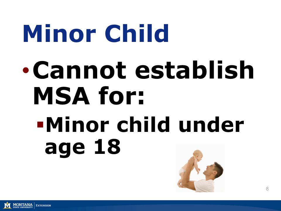 Minor Child Cannot establish MSA for:  Minor child under age 18 8