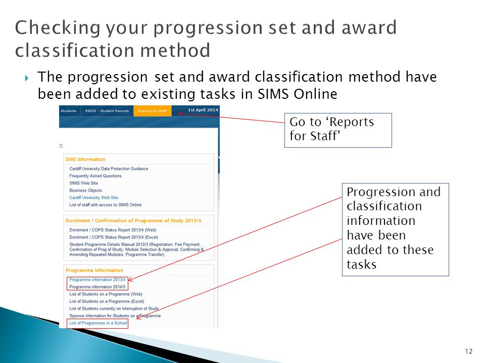  The progression set and award classification method have been added to existing tasks in SIMS Online 12 Go to 'Reports for Staff' Progression and classification information have been added to these tasks