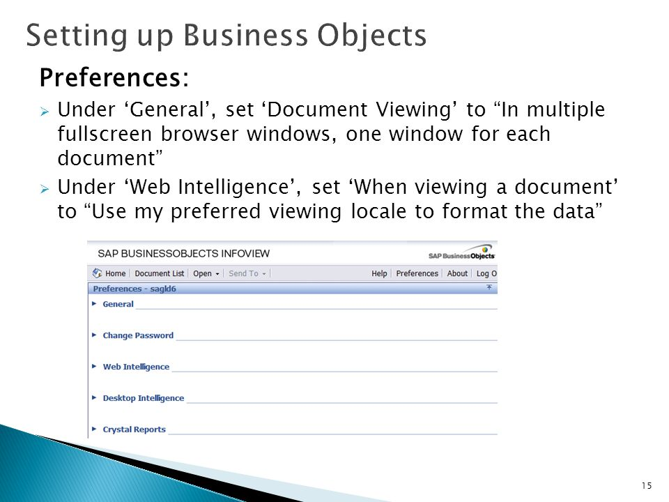 Preferences:  Under 'General', set 'Document Viewing' to In multiple fullscreen browser windows, one window for each document  Under 'Web Intelligence', set 'When viewing a document' to Use my preferred viewing locale to format the data 15