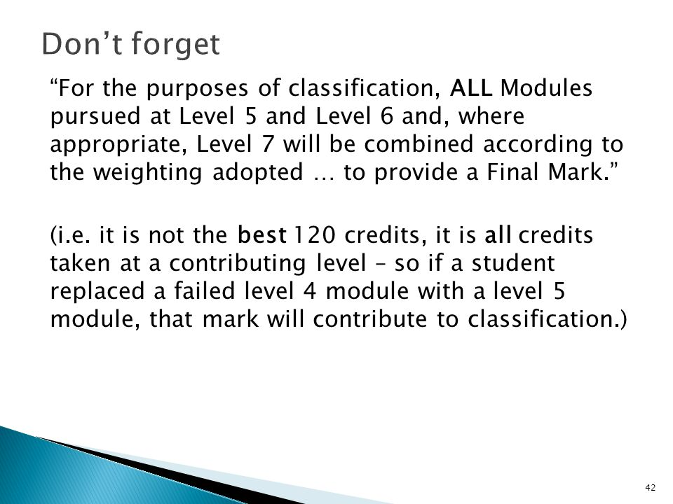 For the purposes of classification, ALL Modules pursued at Level 5 and Level 6 and, where appropriate, Level 7 will be combined according to the weighting adopted … to provide a Final Mark. (i.e.