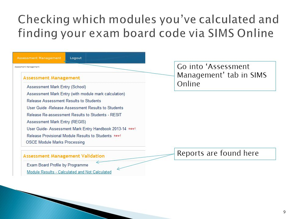 Go into 'Assessment Management' tab in SIMS Online Reports are found here 9