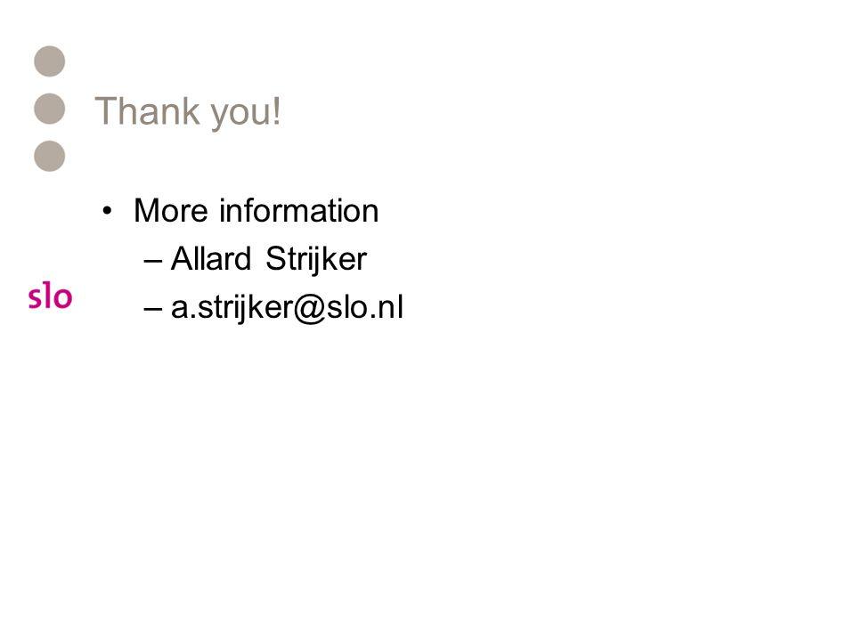 Thank you! More information –Allard Strijker –a.strijker@slo.nl