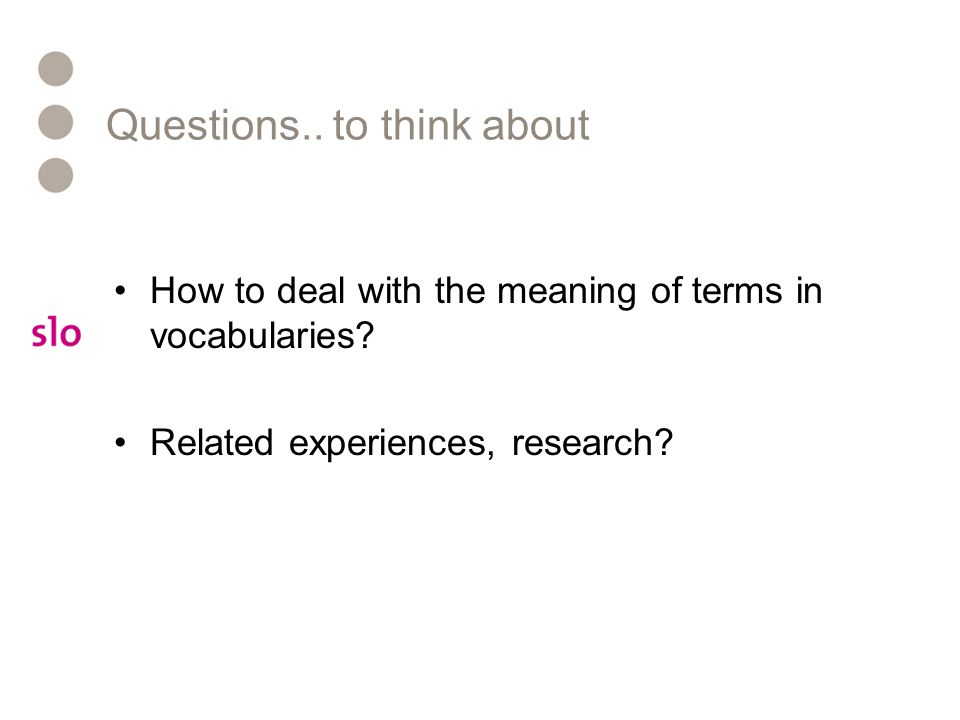 Questions.. to think about How to deal with the meaning of terms in vocabularies.