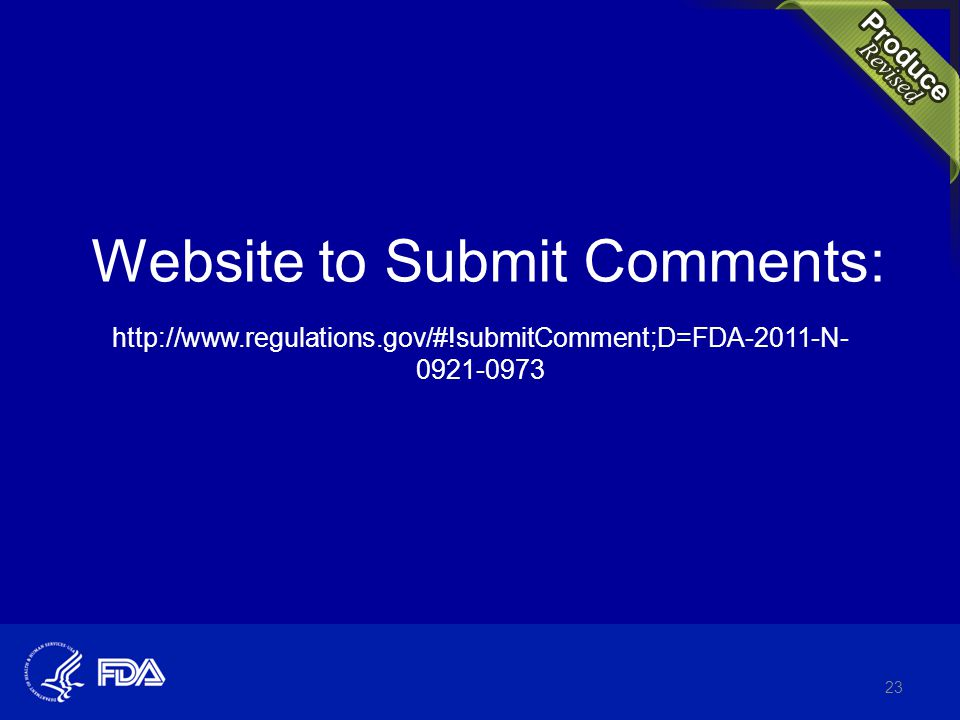 Website to Submit Comments: http://www.regulations.gov/#!submitComment;D=FDA-2011-N- 0921-0973 23