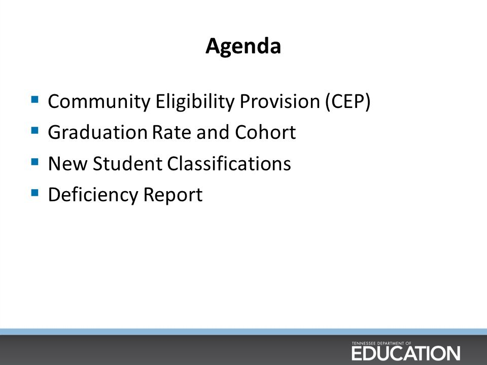 Agenda  Community Eligibility Provision (CEP)  Graduation Rate and Cohort  New Student Classifications  Deficiency Report