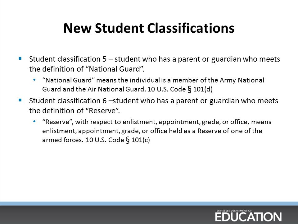 New Student Classifications  Student classification 5 – student who has a parent or guardian who meets the definition of National Guard .