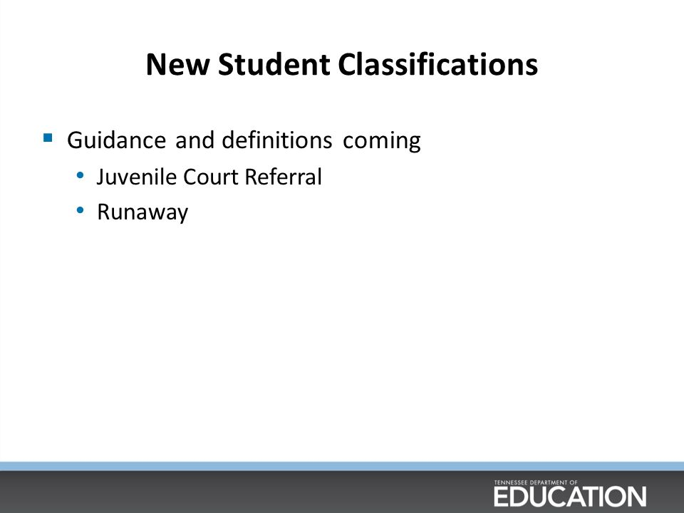 New Student Classifications  Guidance and definitions coming Juvenile Court Referral Runaway