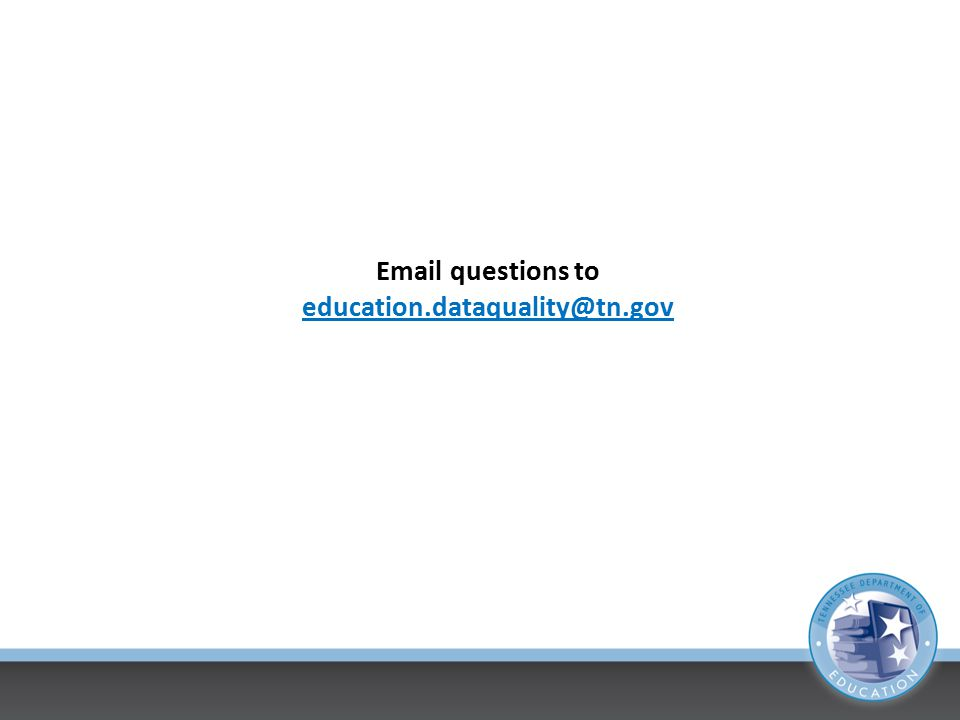 Email questions to education.dataquality@tn.gov education.dataquality@tn.gov