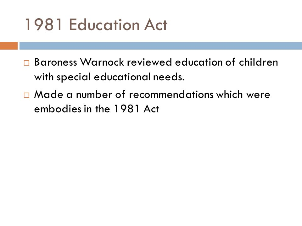 1981 Education Act  Baroness Warnock reviewed education of children with special educational needs.