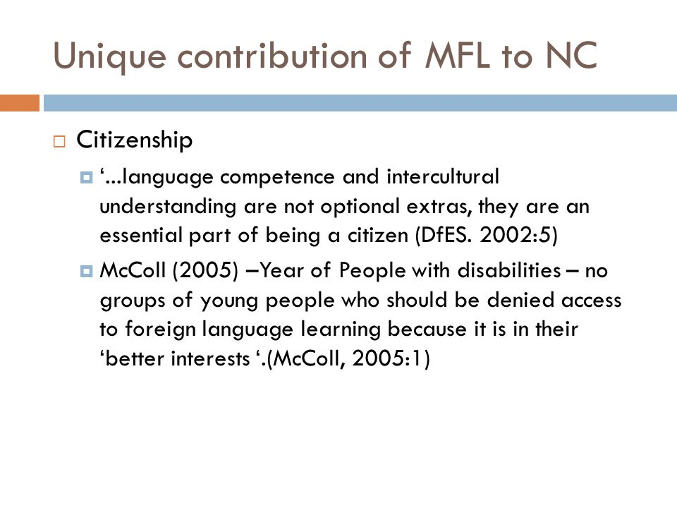 Unique contribution of MFL to NC  Citizenship  '...language competence and intercultural understanding are not optional extras, they are an essential part of being a citizen (DfES.